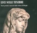 Luce sulle tenebre - Tesori preziosi e nascosti dalla Certosa di Bologna, Bologna, Bononia University Press, 201