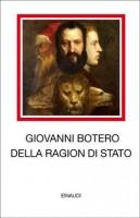 Giovanni Botero, Della ragion di Stato, a cura di Pierre Benedittini e Romain Descendre (Einaudi, 2016)