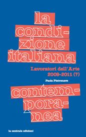 La condizione italiana contemporanea. Lavoratori dell'Arte 2009-2011 (?)