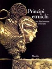 Principi Etruschi tra Mediterraneo ed Europa