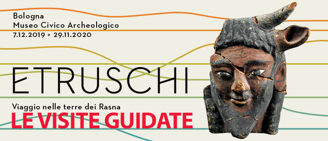 Etruscans. Journey Through the Lands of the Rasna, Museo Civico Archeologico di Bologna, 7 December 2019 - 24 May 2020