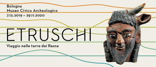 Etruscans. Journey Through the Lands of the Rasna, Museo Civico Archeologico di Bologna, 7 December 2019 - 29 November 2020