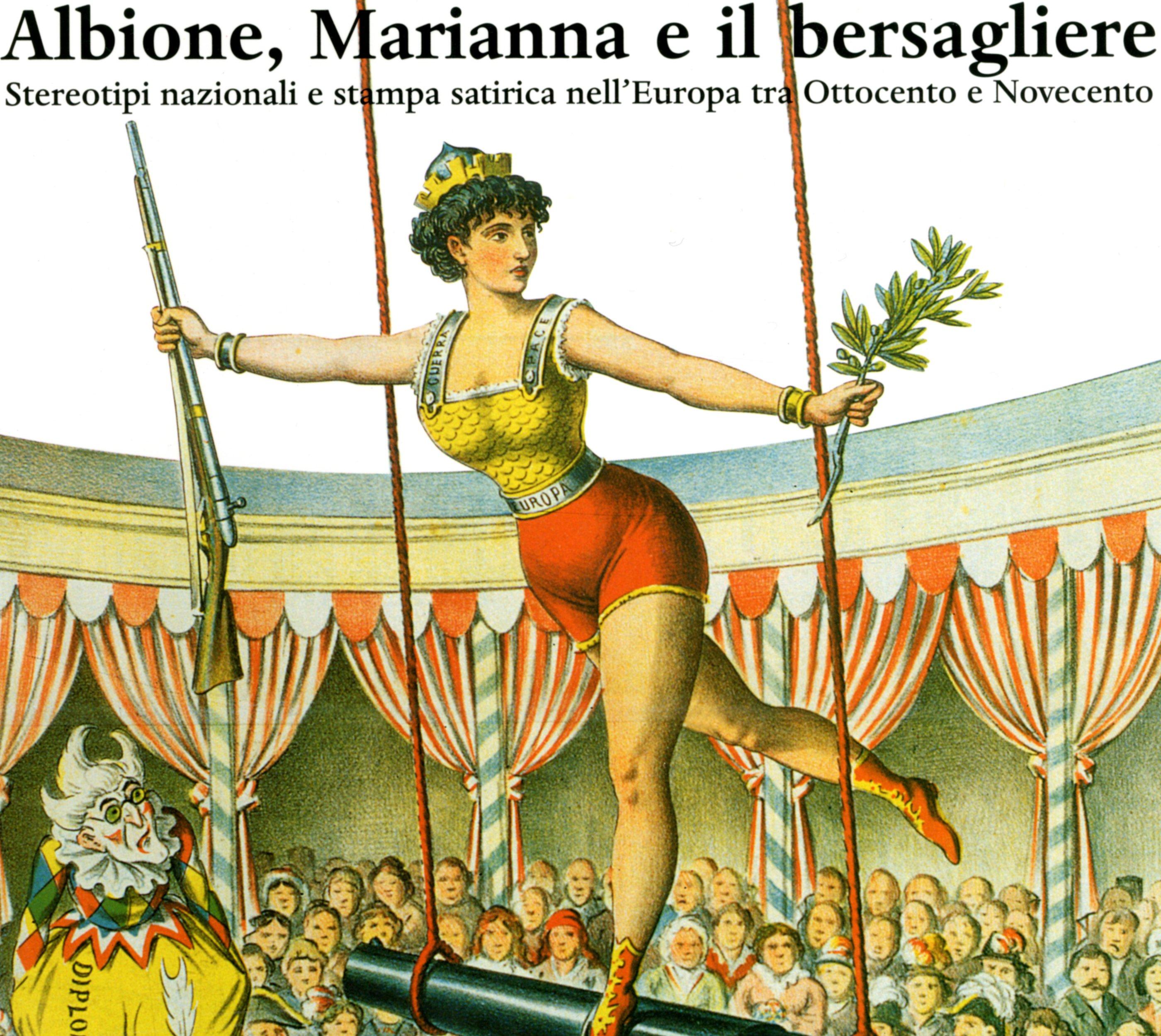 Albione, Marianna e il bersagliere. Stereotipi nazionali e stampa satirica nell' Europa tra Ottocento e Novecento