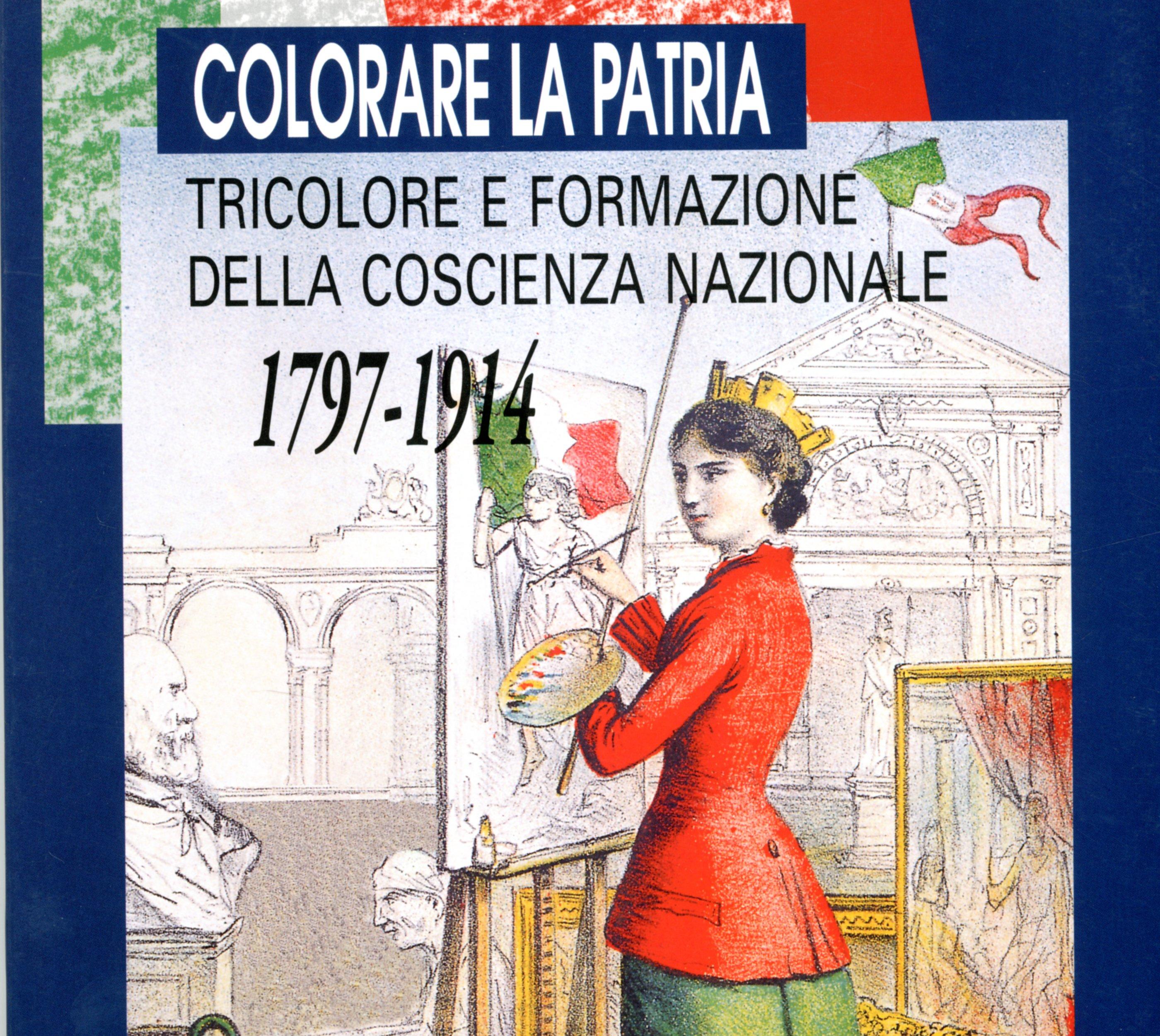 Colorare la patria. Tricolore e formazione della coscienza nazionale. 1796-1914, 1996