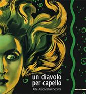 Un diavolo per capello, dalla Sfinge a Warhol. Arte, acconciature, società