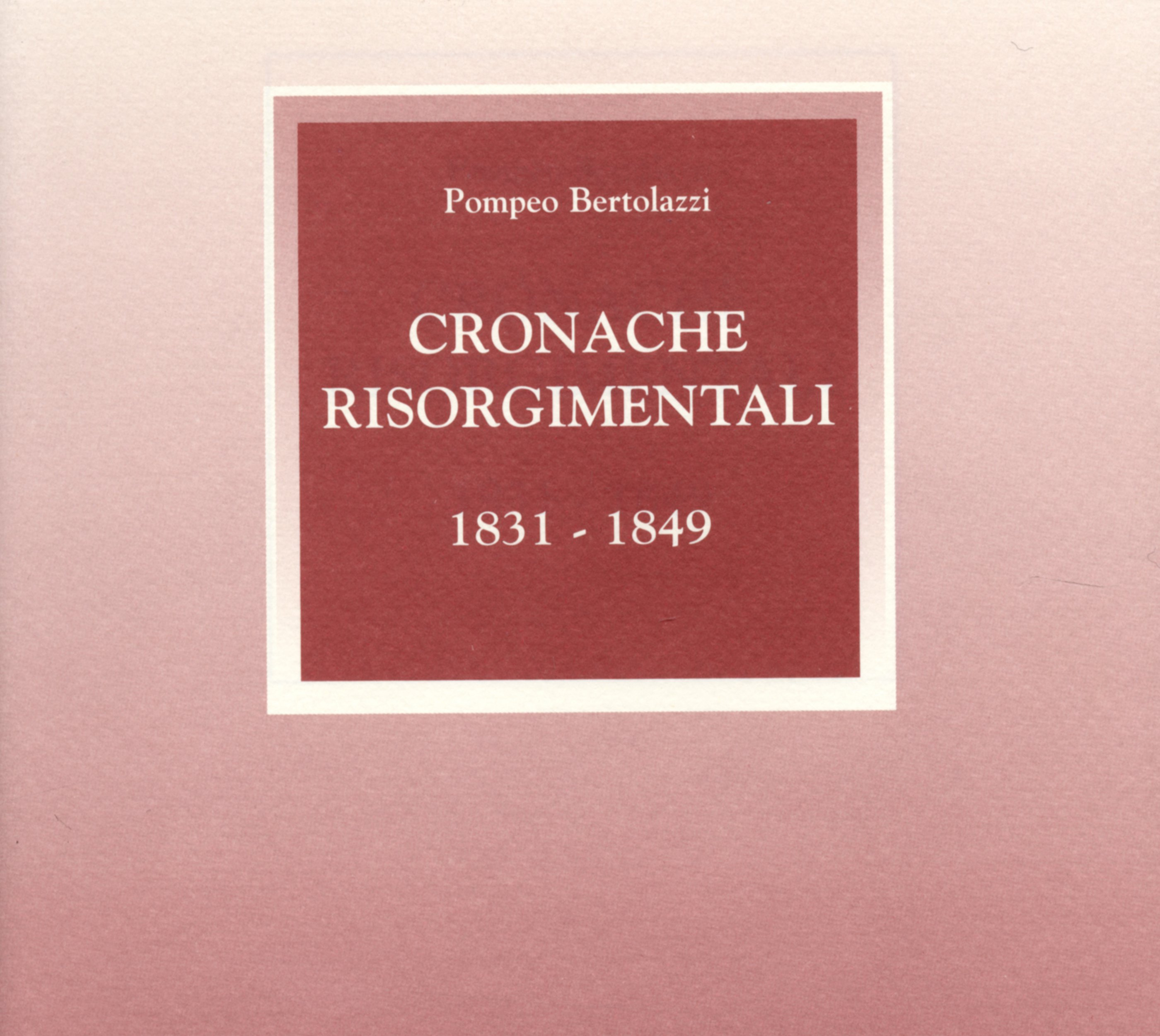 Pompeo Bertolazzi, Cronache risorgimentali 1831-1849