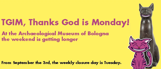 TGIM, Thanks God is Monday! At the Archaeological Museum of Bologna the weekend is getting longer