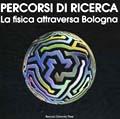 Percorsi di ricerca La Fisica attraversa Bologna