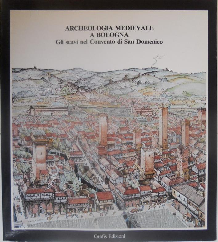 Archeologia medievale a Bologna. Gli Scavi nel Convento di S. Domenico.