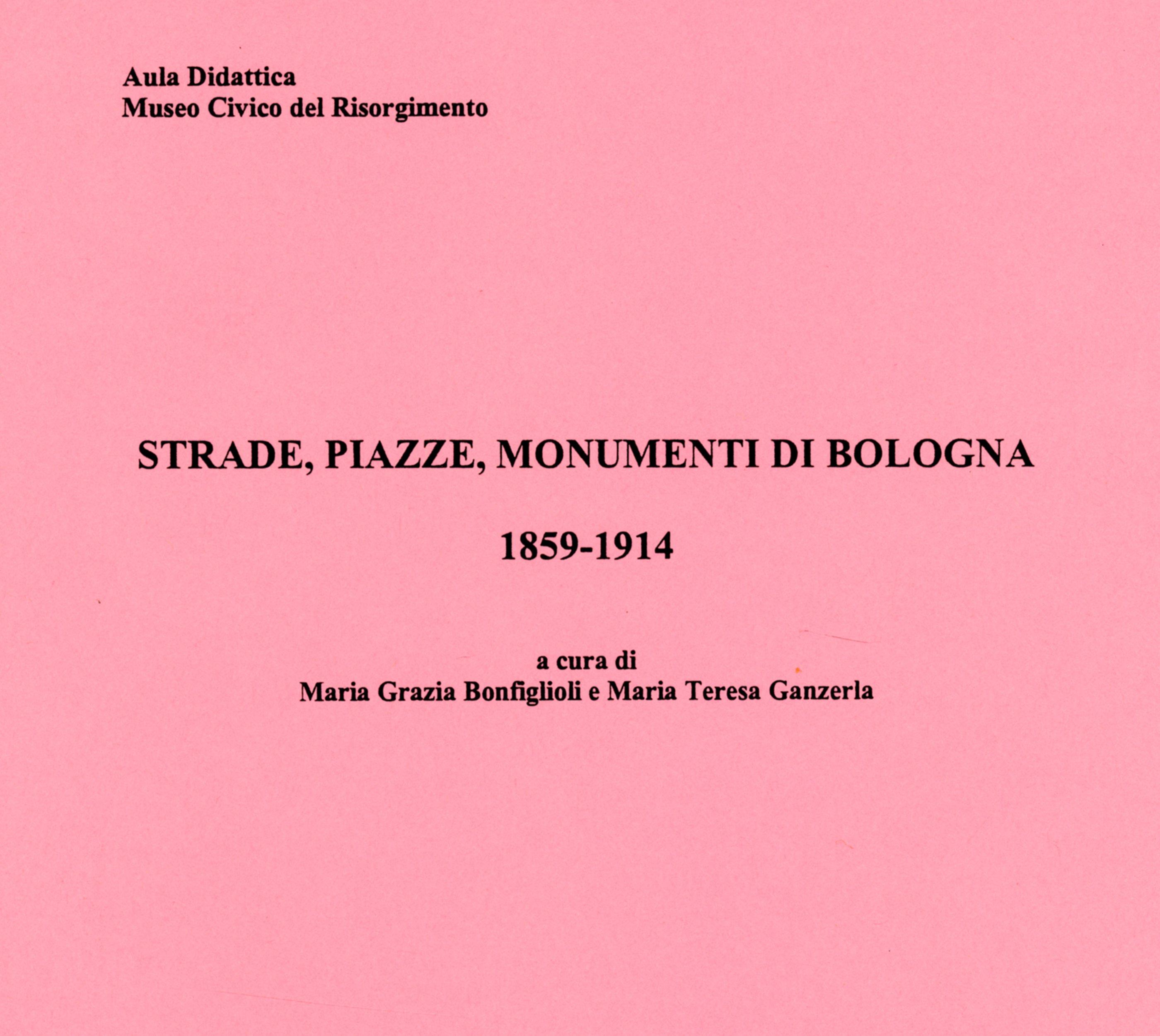 Strade, piazze, monumenti di Bologna 1859-1914