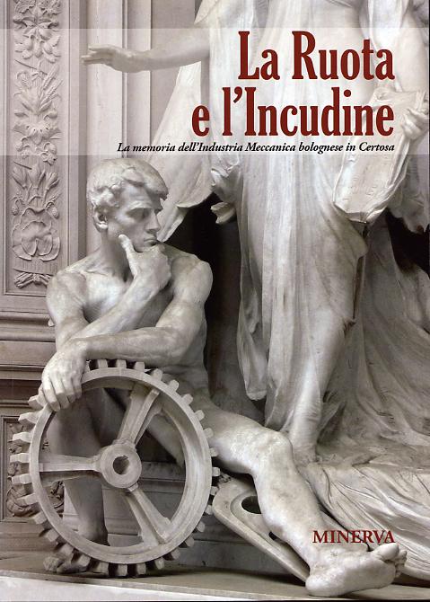 La ruota e l'incudine. La memoria dell'Industria Meccanica bolognese in Certosa