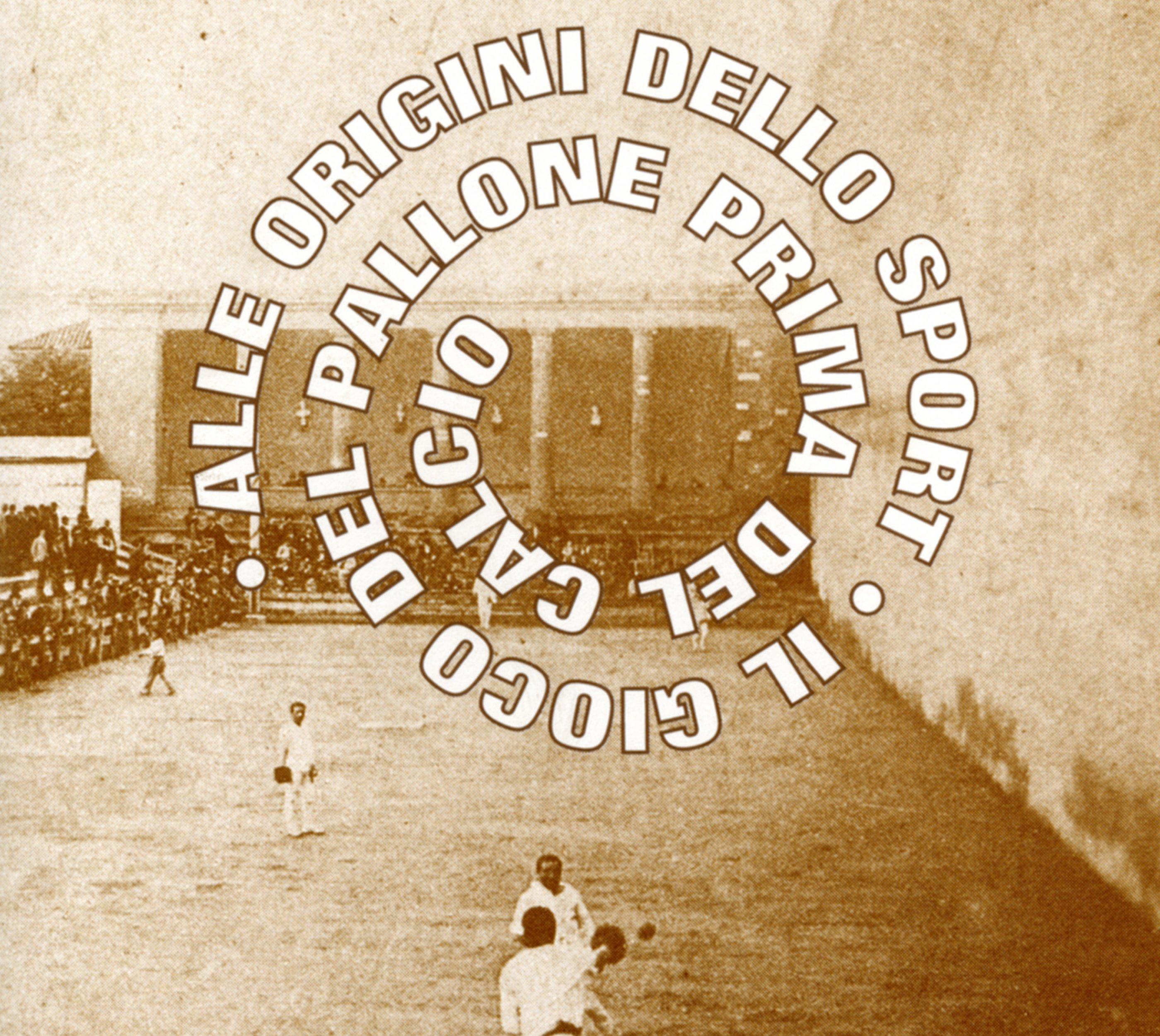 Alle origini dello sport. Il gioco del pallone prima del calcio, 1995.